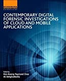 Contemporary Digital Forensic Investigations of Cloud and Mobile Applications