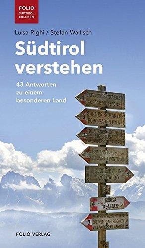 Südtirol verstehen: 43 Antworten zu einem besonderen Land (Folio - Südtirol erleben)