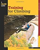 Training for Climbing (Falcon Guides How to Climb) 2nd (second) Edition by Eric J. Horst published by Globe Pequot Press (2009)