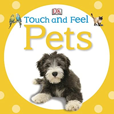 Touch And Feel Pets Touch Feel by DK Preschool