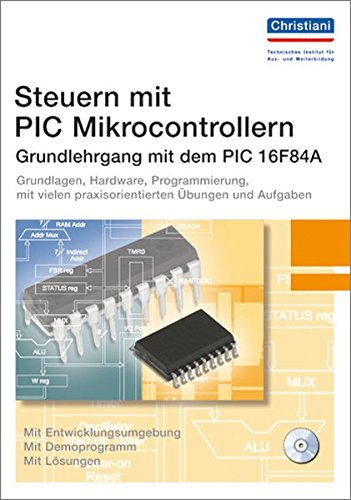 Steuern mit PIC Mikrocontrollern: Grundlehrgang mit dem PIC 16F84A