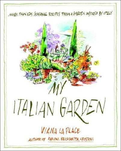 My Italian Garden: More than 125 Seasonal Recipes from a Garden Inspired by Italy