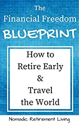 The Financial Freedom Blueprint: How to Retire Early and Travel the World