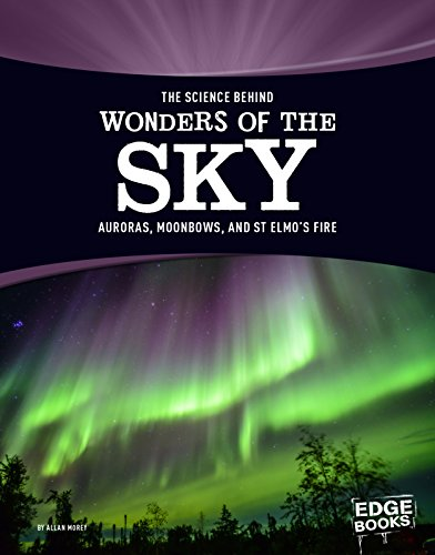 The Science Behind Wonders of the Sky: Auroras, Moonbows, and St. Elmo's Fire (The Science Behind Natural Phenomena)