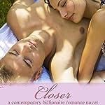 Closer: Contemporary Billionaire Romance Novel | Aria Hawthorne