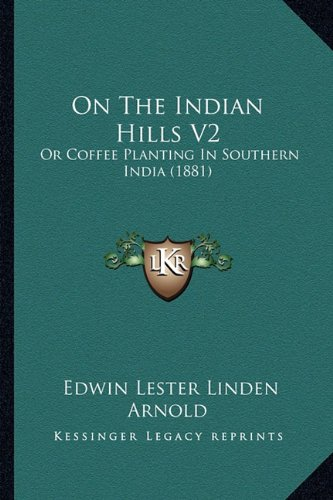 Read Online On The Indian Hills V2: Or Coffee Planting In Southern India (1881) pdf epub