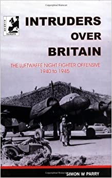 Intruders Over Britain: Luftwaffe Night Fighter Offensive, 1940-45 by Simon W. Parry (1987-03-26)