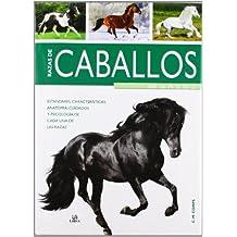 Razas de caballos de la A a la Z / Horse Breeds from A to Z: Estándares, características, anatomía, cuidados y psicología de cada una de las razas / ... of Each of the Races (Spanish Edition)