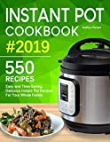 Instant Pot Cookbook #2019: Easy and Time-Saving, Delicious Instant Pot Recipes For Your Whole Family. (with Ultimate Beginner s Guide)