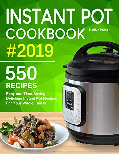 Instant Pot Cookbook #2019: Easy and Time-Saving, Delicious Instant Pot Recipes For Your Whole Family. (with Ultimate Beginner