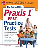 McGraw-Hill's Praxis I PPST Practice Tests: 3 Reading Tests + 3 Writing Tests + 3 Mathematics Tests