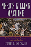 Nero's Killing Machine: The True Story of Rome's Remarkable 14th Legion