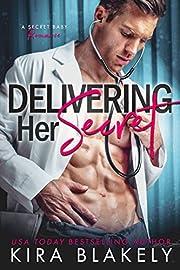 Delivering Her Secret: A Secret Baby Romance