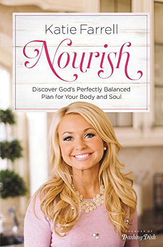 Nourish: Discover God's Perfectly Balanced Plan for Your Body and Soul