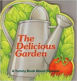 delicious garden a yummy book about seasons yummy board books michael teitelbaum ellen appleby 9780831796525 amazoncom books - Delicious Garden