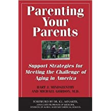 Parenting Your Parents: Support Strategies for Meeting the Challenge of Aging in America by Mindszenthy, Bart J., Gordon, Dr. Michael (2006) Paperback