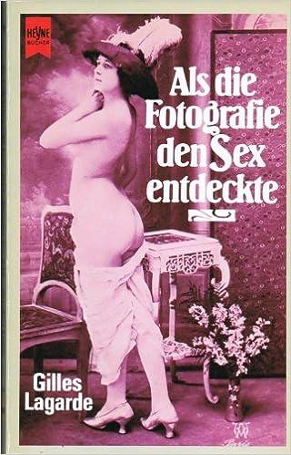 Gilles Lagarde - Als die Fotografie den Sex entdeckte