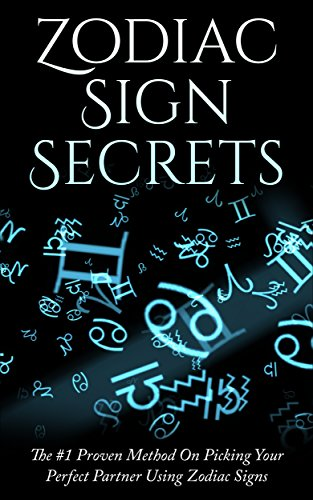 Zodiac Sign Secrets: The #1 Proven Method On Picking Your Perfect Partner  Using Zodiac Signs (Zodiac Signs, Astrology, New Age, Crystals, Numerology,