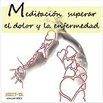 Meditacion Para Superar El Dolor y La Enfermedad [Meditation for Overcoming Pain and Disease] | Lluis Ayza