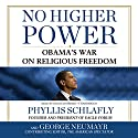 No Higher Power: Obama's War on Religious Freedom Audiobook by Phyllis Schlafly, George Neumayr Narrated by Dianna Dorman