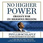 No Higher Power: Obama's War on Religious Freedom | Phyllis Schlafly,George Neumayr