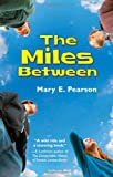 The Miles Between, Mary E. Pearson, 0805088288