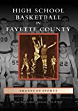 High School Basketball in Fayette County (Images of Sports: Kentucky)