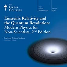 Einstein's Relativity and the Quantum Revolution: Modern Physics for Non-Scientists, 2nd Edition Lecture by The Great Courses Narrated by Professor Richard Wolfson Ph.D. Dartmouth College