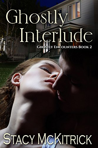 Ghostly Interlude (Ghostly Encounters Book 2) by [McKitrick, Stacy]
