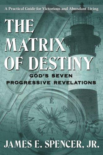 The Matrix of Destiny: God's Seven Progressive Revelations: A Practical Guide for Victorious and Abundant Living PDF