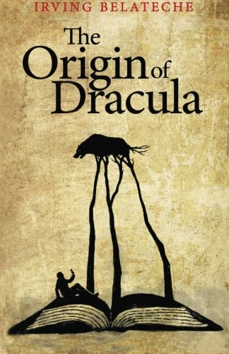 The Origin of Dracula by Irving Belateche (2015-04-27)