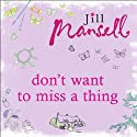 Don't Want to Miss a Thing Audiobook by Jill Mansell Narrated by Alison Larkin
