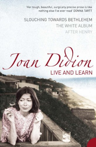 Live and Learn: Slouching Towards Bethlehem, The White Album, After Henry by Joan Didion (2005-05-17) ()