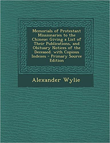 Buy Memorials Of Protestant Missionaries To The Chinese Giving A List Of Their Publications And Obituary Notices Of The Deceased With Copious Indexes Book Online At Low Prices In India Memorials