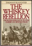 The Whiskey Rebellion, Thomas P. Slaughter, 0195038991