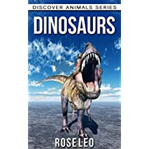 Dinosaurs: Amazing Pictures & Facts Children Book About Dinosaurs (Discover Animals Series)