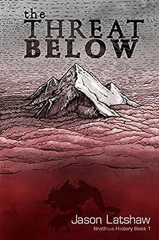 The Threat Below (Brathius History Book 1) by [Latshaw, Jason]