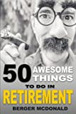 img - for 50 Awesome Things To Do In Retirement: The Humorous Guide To Enjoy Life After Work book / textbook / text book