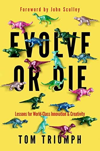 Evolve or Die: Lessons for World-Class Innovation & Creativity (Creativity Inc Paperback)