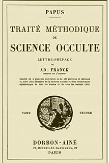 Traite Methodique de Science Occulte - Tome Second: Enseignement Esotérique et Metaphysique (Volume 2
