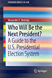 Who Will Be the Next President? : A Guide to the U. S. Presidential Election System, Belenky, Alexander, 3642326358