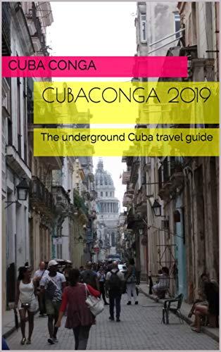 CubaConga 2019: The underground Cuba travel guide ()