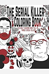 The Serial Killer Coloring Book: An Adult Coloring Book Full of Famous Serial Killers Paperback