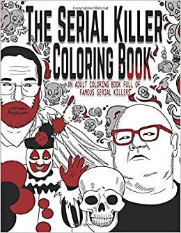 Amazon Com The Serial Killer Coloring Book An Adult Coloring