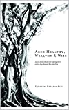 Aged Healthy, Wealthy & Wise: Lessons from vibrant and inspiring elders on how they designed their later lives (Healthy, Wealthy & Wise Collection)
