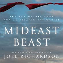 Mideast Beast: The Scriptural Case for an Islamic Antichrist Audiobook by Joel Richardson Narrated by Joe Geoffrey