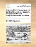 Unto the Right Honourable the Lords of Council and Session, the Petition of David Colquhoun Butcher in London, David Colquhoun, 1171379269
