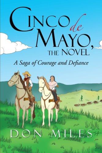 Cinco de Mayo, the Novel: A Saga of Courage and Defiance