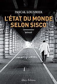 L'état du monde selon Sisco par Pascal Louvrier