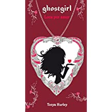Ghostgirl: Loca por amor / Ghostgirl: Lovesick, #3 (Spanish Edition)